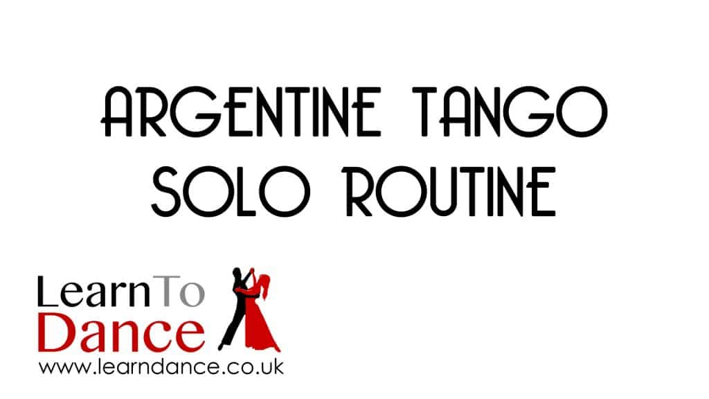 Argentine Tango Solo Routine text in centre with Learn To Dance logo and web address in bottom left-hand corner